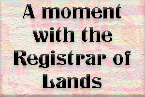 A Moment With The Registrar Of Lands- Part 01: 2018